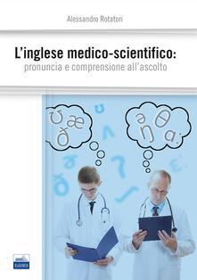 Voluntariadobaleares2014.es L' inglese medico-scientifico. Pronuncia e comprensione all'ascolto Image