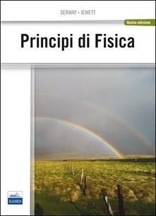 Principi di fisica - Raymond A. Serway,John W. Jewett - copertina