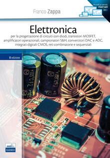Elettronica. Per la progettazione di circuiti con diodi, transistori MOSFET, amplificatori operazionali, campionatori S&H, convertitori DAC e ADC...