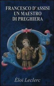 Francesco d'Assisi: un maestro di preghiera