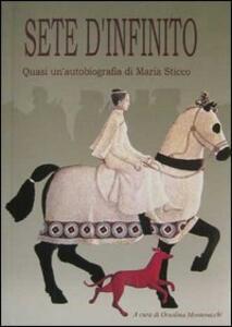 Sete d'infinito: quasi un'autobiografia di Maria Sticco ricavata dai suoi diari