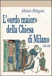 L' «ordo maior» della chiesa di Milano (1166-1230)