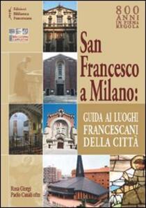 San Francesco a Milano. Guida ai luoghi francescani della città. Con cartina