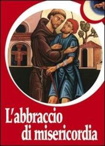 L' abbraccio di misericordia. Francesco d'Assisi e gli abbracci che cambiano la vita
