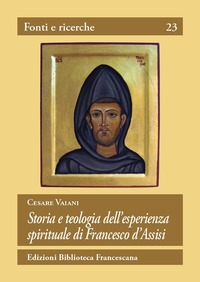 Storia e teologia dell'esperienza spirituale di San Francesco d'Assisi - Vaiani Cesare - wuz.it