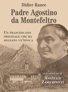Padre Agostino da Montefeltro. Un francescano originale che ha segnato un'epoca