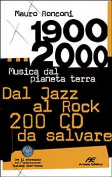 1900-2000. Musica dal pianeta terra. Dal Jazz al Rock 200 CD da salvare.pdf