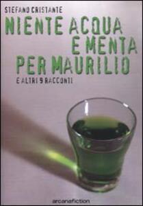 Niente acqua e menta per Maurilio e altri racconti - Stefano Cristante - copertina