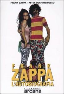 Libro Frank Zappa. L'autobiografia Frank Zappa , Peter Occhiogrosso