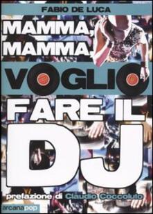 Mamma, mamma, voglio fare il dj - Fabio De Luca - copertina