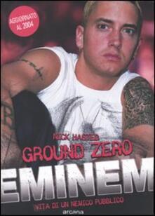 Nicocaradonna.it Ground zero. Eminem. Vita di un nemico pubblico Image