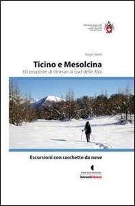 Libro Escursioni con racchette da neve. Ticino e Mesolcina. 60 proposte di itinerari al sud delle Alpi Roger Welti