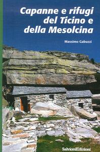 Capanne e rifugi del Ticino e della Mesolcina