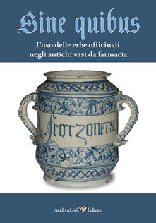 Rallydeicolliscaligeri.it Sine quibus. L'uso delle erbe officinali negli antichi vasi da farmacia Image
