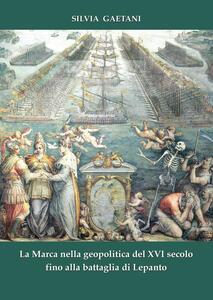 La Marca nella geopolitica del XVI secolo fino alla battaglia di Lepanto
