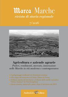 Marca/Marche. Rivista di storia generale (2016). Vol. 7: Agricoltura e aziende agrarie. Poderi, rendimenti, mercato, innovazione nelle Marche in età moderna e contemporanea..pdf