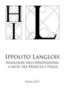 Ippolito Langlois. Ingegnere dell'innovazione a metà tra Francia e Italia