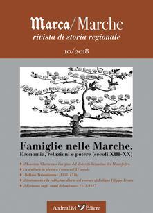 Marca/Marche. Rivista di storia regionale (2018). Vol. 10: Econimia, relazioni e potere (secoli XIII-XX)..pdf