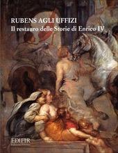 Rubens agli Uffizi. Il restauro delle «Storie di Enrico IV»