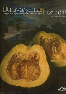 Stravaganti e bizzarri. Ortaggi e frutti dipinti da Bartolomeo Bimbi per i Medici. Catalogo della mostra (Poggio a Caiano, aprile-luglio 2008)