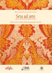 Seta ad arte. Storia e tecniche dell'eccellenza Toscana