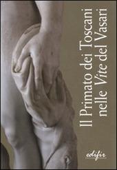 Il primato dei toscani nelle «Vite» del Vasari. Catalogo della mostra (Arezzo, 3 settembre 2011-9 gennaio 2012)
