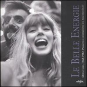 Le belle energie. Metastasio, 1968-1982. Passione e sentimento sul palcoscenico. Catalogo della mostra (Prato, 7 settembre-31 ottobre 2011)
