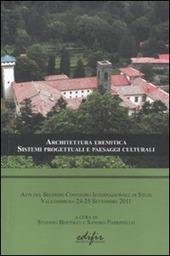 Architettura eremitica. Sistemi progettuali e paesaggi culturali. Atti del secondo Convengo internazionale di studi (Vallombrosa 24-25 settembre, 2011)