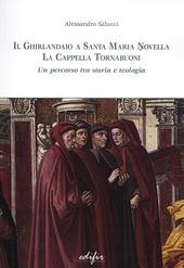 Il Ghirlandaio a Santa Maria Novella. La cappella Tornabuoni. Un percorso tra storia e teologia