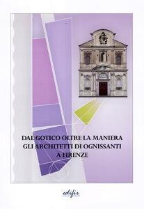 Dal gotico oltre la maniera. Gli architetti di Ognissanti a Firenze
