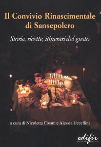 Il Convivio rinascimentale di Sansepolcro. Storia, ricette, itinerari del gusto