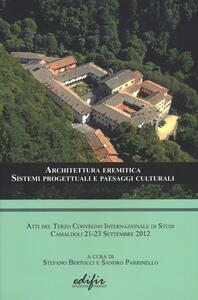 Architettura eremitica. Sistemi progettuali e paesaggi culturali. Atti del terzo Convegno internazionale di studi (Camaldoli, 21-23 settembre 2012)