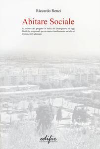 Abitare sociale. La cultura del progetto in Italia dal dopoguerra ad oggi. Verifiche progettuali per un nuovo insediamento sociale nel comune di Calenzano