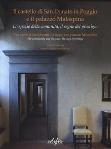 Il castello di San Donato in Poggio e il palazzo Malaspina. Lo spazio della comunità, il segno del prestigio. Ediz. italiana e inglese