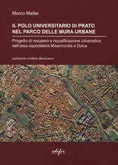 Il polo universitario di Prato nel parco delle mura urbane. Progetto di recupero e riqualificazione urbanistica dell'area ospedaliera Misericordia e Dolce