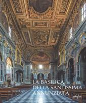 La basilica della Santissima Annunziata. Vol. 2: Dal Seicento all'Ottocento.