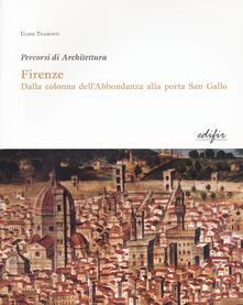 Criticalwinenotav.it Firenze. Dalla colonna dell'Abbondanza alla porta di San Gallo. Percorsi di architettura Image