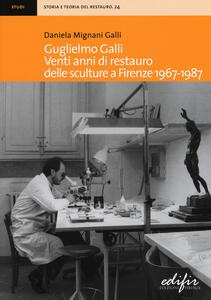 Guglielmo Galli. Venti anni di restauro delle sculture a Firenze (1967-1987)