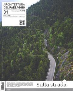 Architettura del paesaggio. Rivista semestrale dell'AIAPP Associazione Italiana di Architettura del Paesaggio. Vol. 31: Sulla strada.