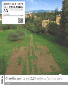 Architettura del paesaggio. Rivista semestrale dellAIAPP Associazione Italiana di Architettura del Paesaggio. Ediz. multilingue. Vol. 33.pdf
