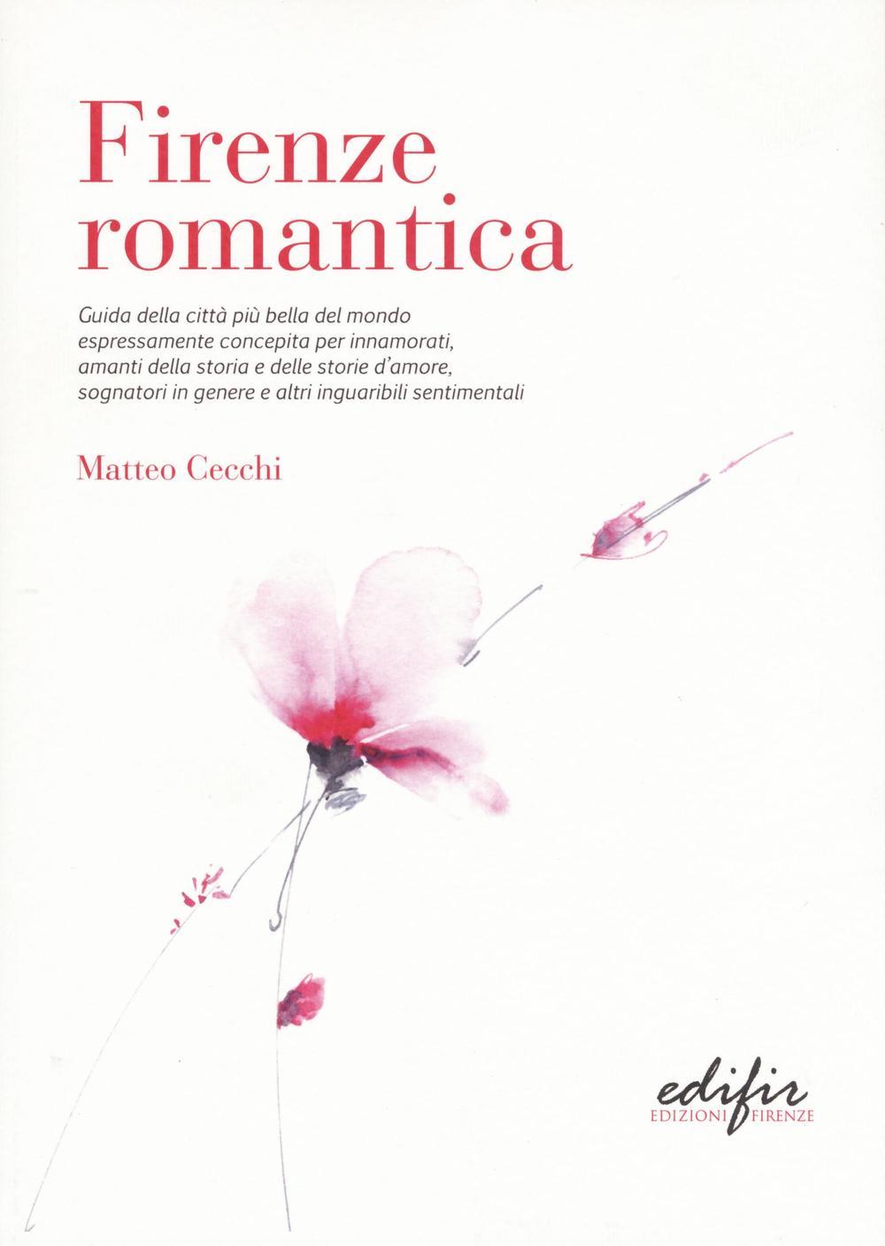 Image of Firenze romantica. Guida della città più bella del mondo espressamente concepita per innamorati, amanti della storia e delle storie d'amore...