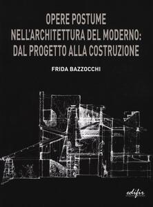 Opere postume nell'architettura del moderno: dal progetto alla ricostruzione