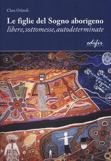 Le figlie del sogno aborigeno libere, sottomesse, autodeterminate - Clara Orlandi - copertina