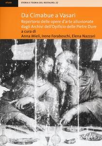 Da Cimabue a Vasari. Repertorio delle opere d'arte alluvionate dagli Archivi dell'Opificio delle Pietre Dure. Ediz. illustrata