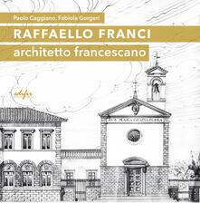 Raffaello Franci. Architetto francescano. Ediz. illustrata.pdf