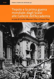 Tiepolo e la prima guerra mondiale: dagli Scalzi alle Gallerie dell'Accademia - Chiara Piva,Giulio Manieri Elia - copertina