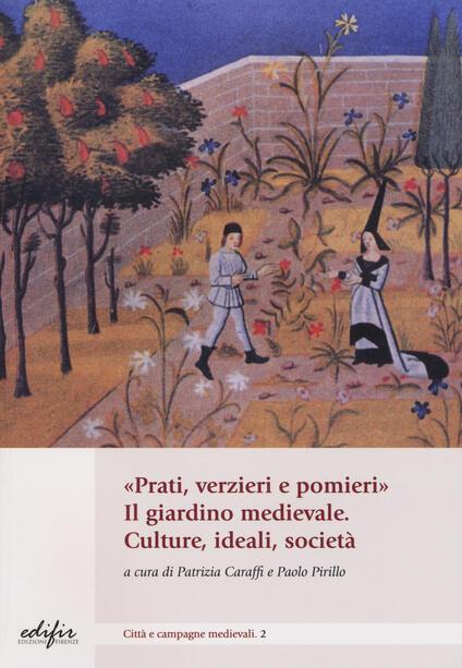 «Prati, verzieri e pomieri». Il giardino medievale. Culture, ideali, società - copertina