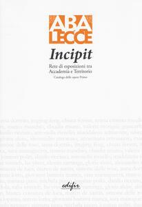 Incipit. Rete di esposizioni tra Accademia e territorio. Ediz. a colori