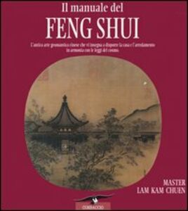 Libro Il manuale del feng shui. L'antica arte geomantica cinese che vi insegna a disporre la casa e l'arredamento in armonia con le leggi del cosmo Kam Chuen Lam