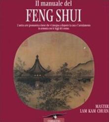 Il manuale del feng shui. Lantica arte geomantica cinese che vi insegna a disporre la casa e larredamento in armonia con le leggi del cosmo.pdf